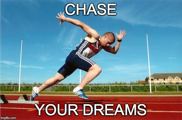 Chase your dreams, achieve success.